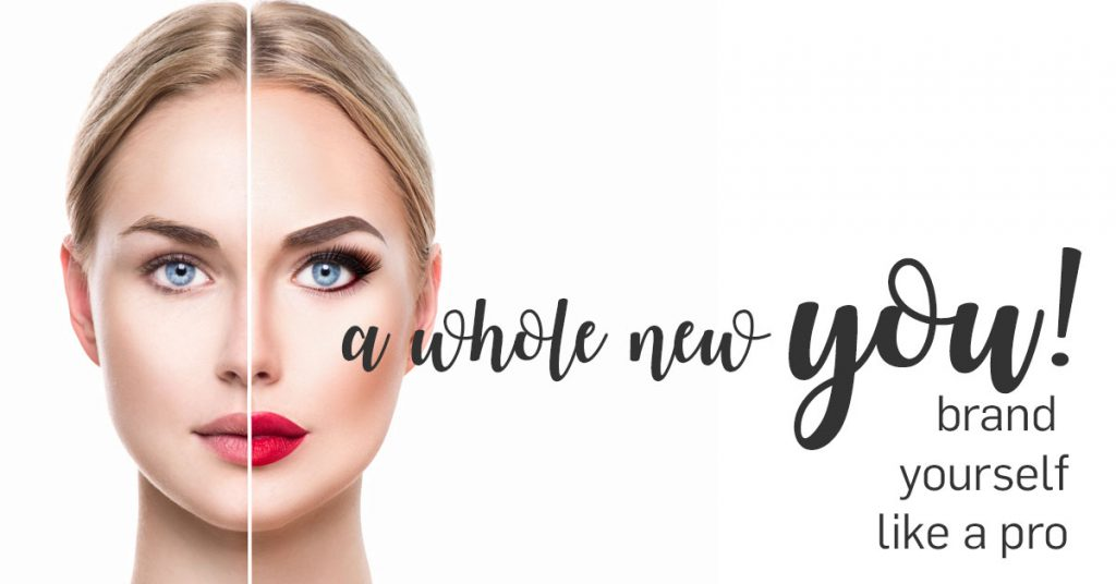 A Whole New You! Brand Yourself Like A Pro.