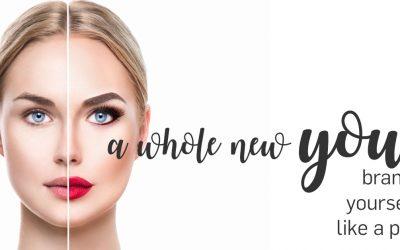 A Whole New You! Brand Yourself Like A Pro