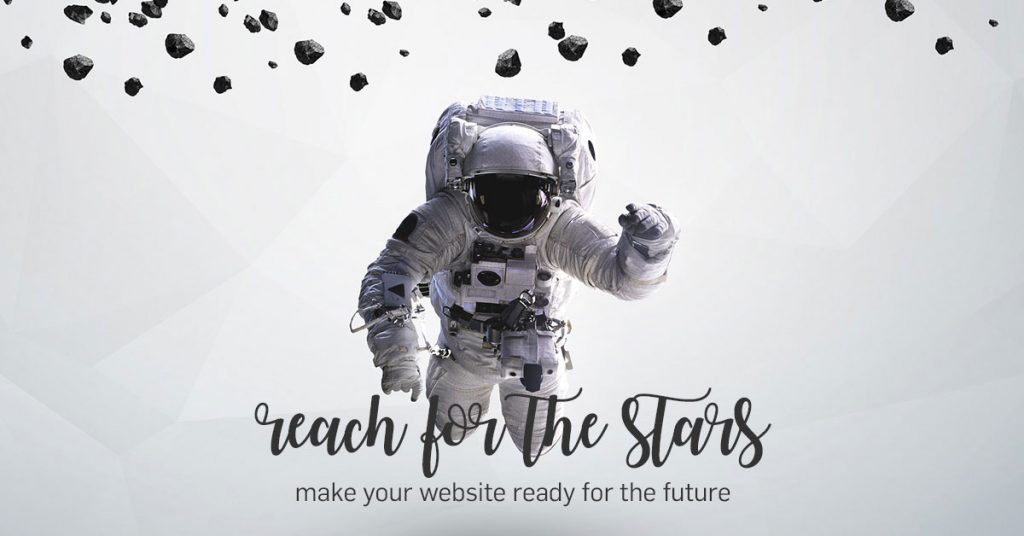 Reach For The Stars! Make your website ready for the future.