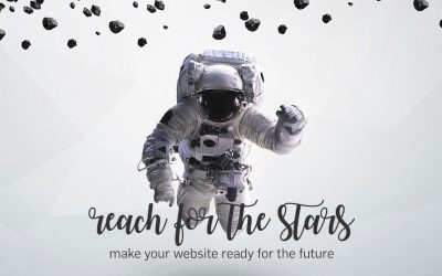 Reach For The Stars! Make your website ready for the future