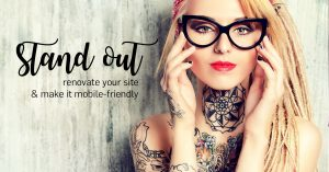 Stand Out! renovate your site & make it mobile-friendly.