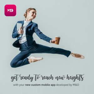 Get ready to reach new heights with your new custom mobile App developed by M&O